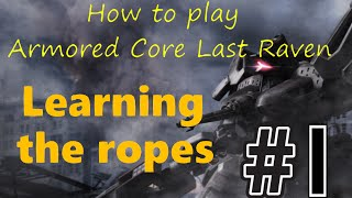 How to play Armored Core Last Raven Ep1: Learning the ropes