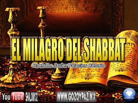 EL MILAGRO DEL SHABBAT - Roeh Dr  Javier Palacios Celorio