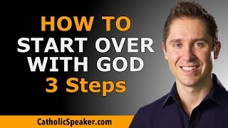 How to Start Over With God: 3 Steps by parish mission speaker Ken Yasinski