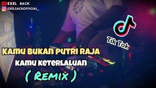 DJ KAMU BUKAN PUTRI RAJA (DJ Kamu Keterlaluan) TIKTOK VIRAL 2020 - Remix Full Bass