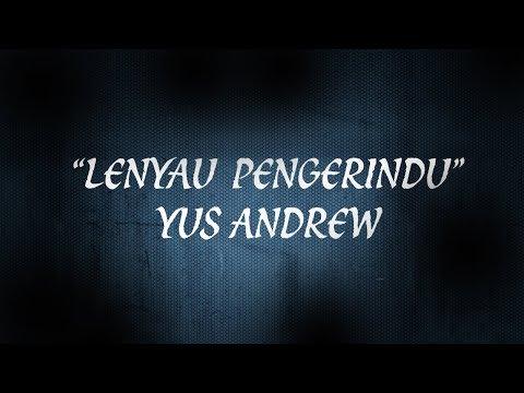 Yus Andrew | Lenyau Pengerindu (Official Lyric Video)