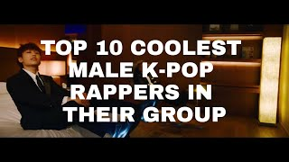 TOP 10 Coolest Male K-pop Rappers in their group