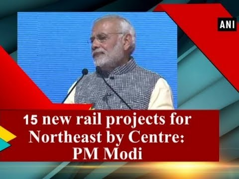 15 new rail projects for Northeast by Centre: PM Modi - Mizoram News