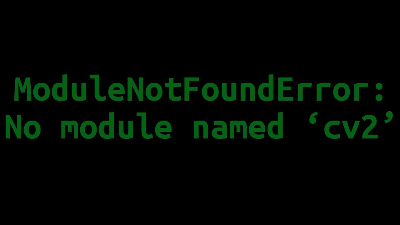 [SOLVED] ModuleNotFoundError: No module named 'cv2'