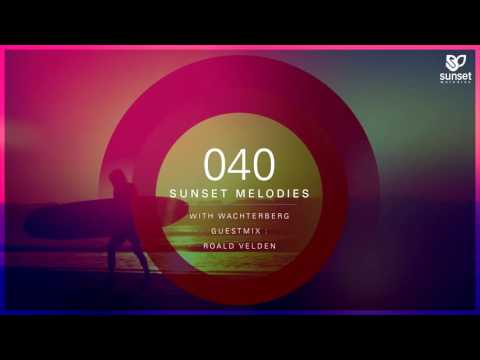 Sunset Melodies 040 with Wachterberg (incl. Roald Velden Guest Mix)