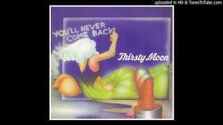 Thirsty Moon - You'll Never Come Back [HQ Audio] 1973