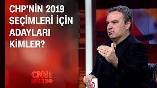 CHP'nin 2019 seçimleri için adayları kimler?