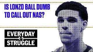 Is Lonzo Ball Dumb to Call Out Nas? | Everyday Struggle