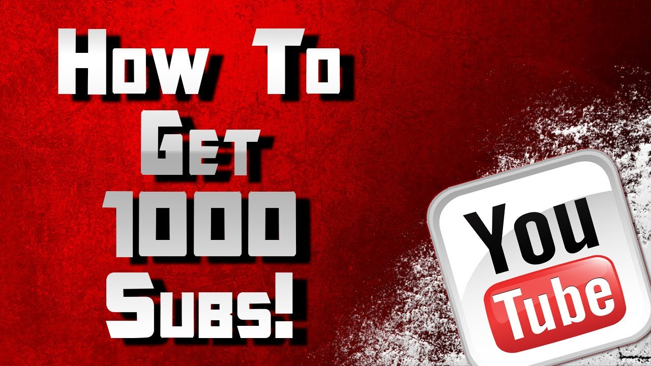 How To Get 1000 Subs On YouTube Fast: 1k Subscriber Tutorial and Guide: One-thousand Subs! - YouTube