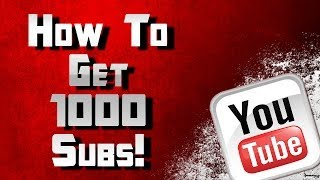How To Get 1000 Subs On YouTube Fast: 1k Subscriber Tutorial and Guide: One-thousand Subs!