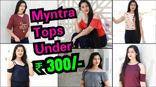 Teengers ऐसे लें TOPS सिर्फ Rs. 300/- में  | MYNTRA TOP COLLECTION IN RS. 300 ONLY |