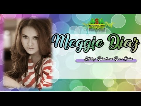 Meggie Diaz - Hidup Diantara Dua Cinta [OFFICIAL]