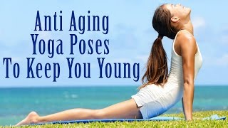 Anti Aging Yoga Postures To Look Young | 5 Best Yoga Poses To Keep You Young and Beautiful