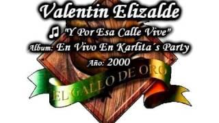 Y Por Esa Calle Vive - Valentin Elizalde