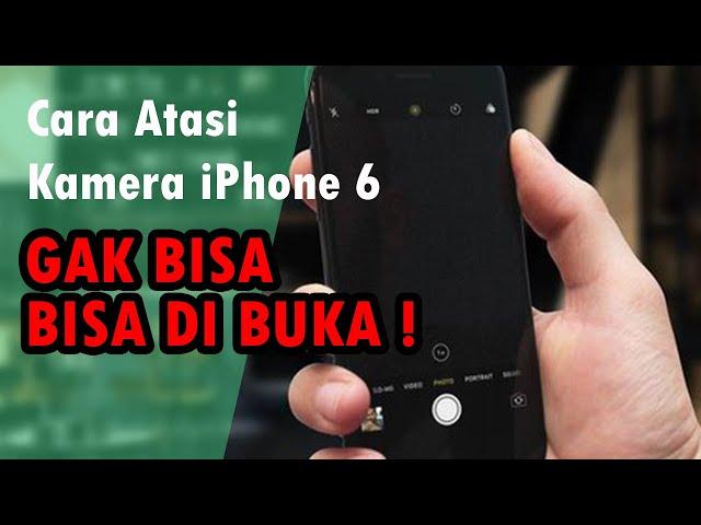 Cara Atasi Kamera iPhone 6 Tidak Berfungsi