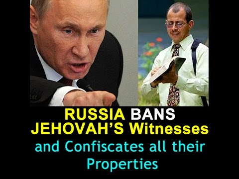 RUSSIA Bans JEHOVAH'S Witnesses and CONFISCATES all their PROPERTIES