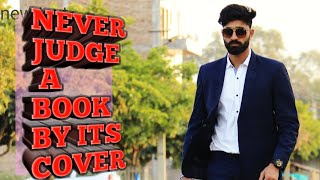 NEVER JUDGE A BOOK BY ITS COVER   || ABHIRAG ARORA