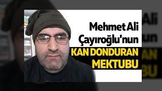 Mehmet Ali Çayıroğlu'nun Kan Donduran Mektubu