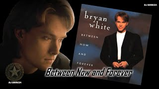 Bryan White - Between Now and Forever (1996)