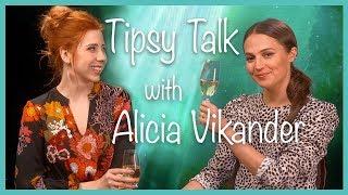 Tipsy Talk with Alicia Vikander