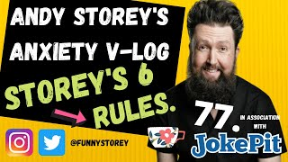 Anxiety V-log number 77 - Storey's six rules Hosted by awkward Comedian Andy Storey.
