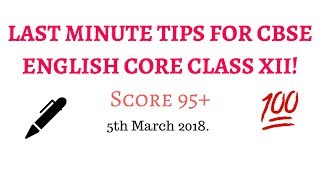 [3/3]LAST MINUTE TIPS FOR CBSE ENGLISH CORE CLASS XII | 5th March 2018| Must Watch.