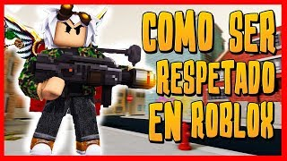 HOW TO WIN EVERYONE'S RESPECT IN ROBLOX