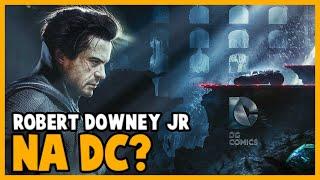 ROBERT DOWNEY JR PODE IR PRA DC?