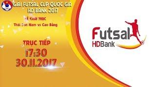 full  le khai mac  thai son nam vs cao bang  luot ve giai futsal cup qg hdbank 2017