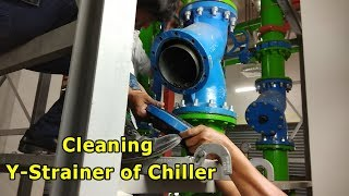 Cleaning Y-Strainer of Chiller Condenser Pipe System