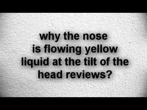 why the nose is flowing yellow liquid at the tilt of the