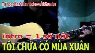 TÔI CHƯA CÓ MÙA XUÂN Guitar Bolero Gợi Ý Intro Đơn Giản Và Tiết Tấu Đệm