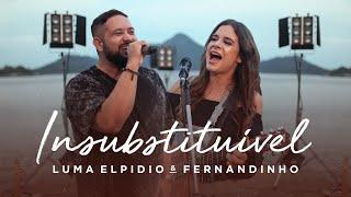 Luma Elpidio + Fernandinho | INSUBSTITUÍVEL
