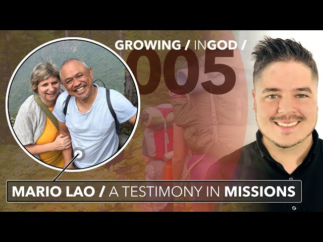 Growing in God / 005 / Mario Lao / A Testimony in Missions