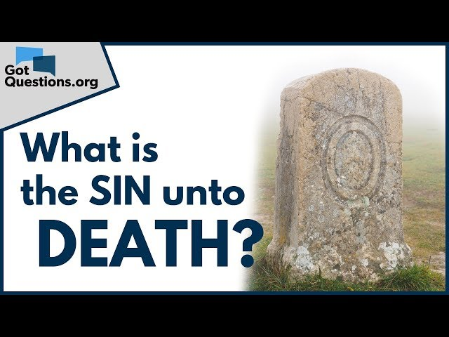 What is the Sin unto Death?   What is the Deadly Sin in 1st John 5:16   GotQuestions.org