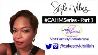 #CAHM Series with Khalilah Rose of Cakes by Khalilah