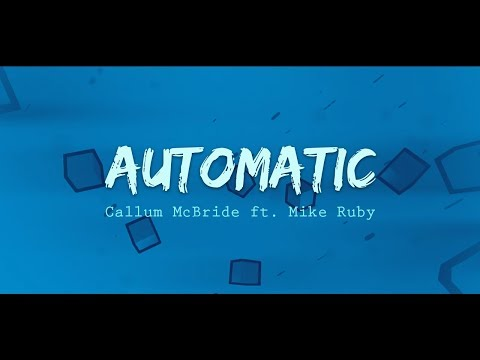Callum McBride - Automatic ft. Mike Ruby (Official Lyric Video)