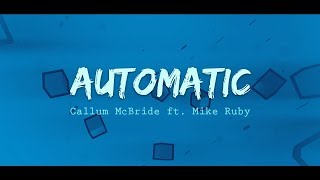 Callum McBride Automatic ft Mike Ruby