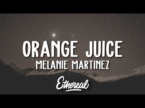 Melanie Martinez - Orange Juice (Lyrics)