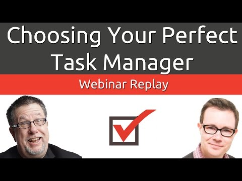 Choosing Your Perfect Task Manager - Webinar Replay