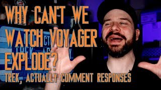 Why Can't We Watch Voyager Explode? (Trek, Actually Comment Responses)