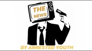 &quotTHE NEWS&quot BY ARRESTED YOUTH (LYRICS)