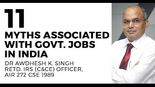 Myths associated with Govt. Jobs in India {IAS, IRS, IES, CAPF} - Dr Awdhesh Singh, IRS