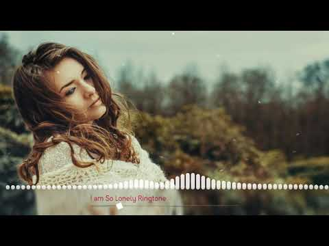 I am So Lonely Ringtone Mp3 Download 2018
