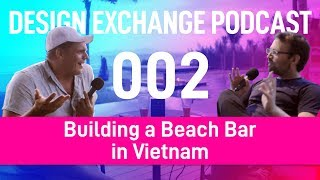 DXP-002: James Seebacher made a beach bar in Vietnam