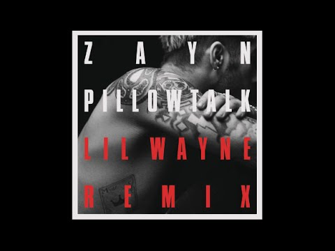 Zayn ft Lil Wayne  Pillowtalk Remix
