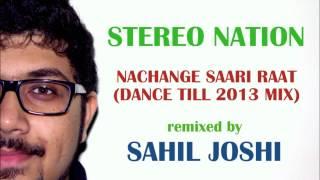 Stereo Nation - Nachange Saari Raat (Dj Sahil Joshi Dance Till 2013 Remix)