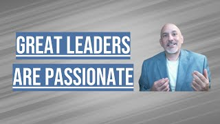 Why Great Leaders Are Passionate - Dose of Leadership