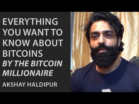 Everything you want to know about Bitcoins by the Bitcoin Millionaire Akshay Haldipur