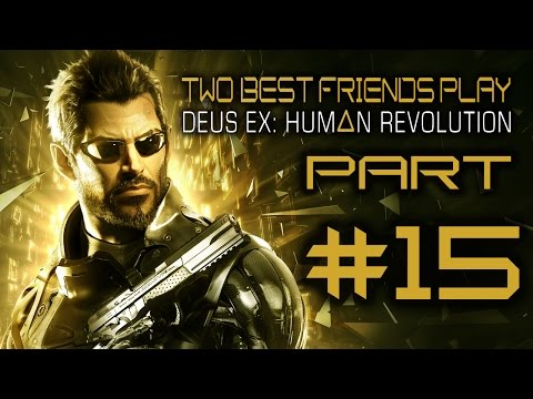 Two Best Friends Play Deus Ex Human Revolution (Part 15)